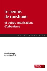 Le permis de construire : et autres autorisations d'urbanisme