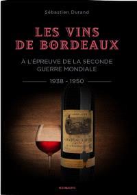 Les vins de Bordeaux à l'épreuve de la Seconde Guerre mondiale : 1938-1950 : une filière et une société face à la guerre, l'Occupation et l'épuration