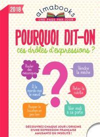 Pourquoi dit-on ces drôles d'expressions ? 2018 : découvrez chaque jour l'origine d'une expression française amusante ou insolite !