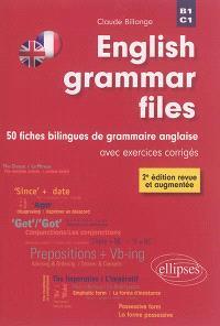 English grammar files : 50 fiches bilingues de grammaire anglaise avec exercices corrigés : B1-C1