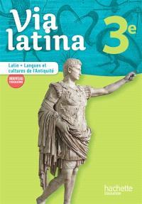 Via latina 3e : latin, langues et cultures de l'Antiquité : nouveau programme