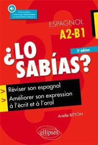 Lo sabias ? : réviser son espagnol et améliorer son expression à l'écrit et à l'oral : A2-B1