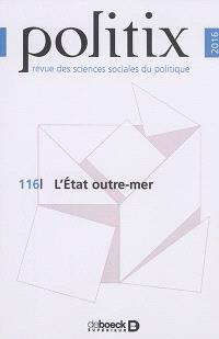 Politix. n° 116, L'Etat outre-mer