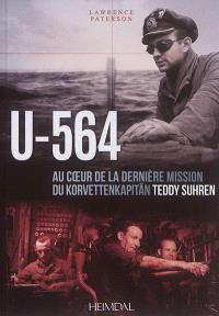 U-564 : au coeur de la dernière mission du Korvettenkäpitan Teddy Suhren
