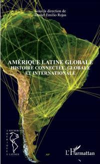 Amérique latine globale : histoire connectée, globale et internationale