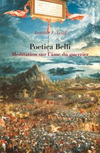 Poetica belli, méditations sur l'âme du guerrier
