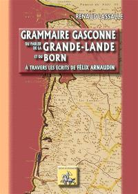 Grammaire gasconne du parler de la Grande-Lande et du Born : à travers les écrits de Félix Arnaudin