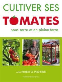 Cultiver ses tomates : sous serre et en pleine terre