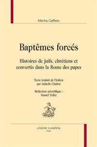 Baptêmes forcés : histoires de juifs, chrétiens et convertis dans la Rome des papes