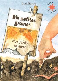Dix petites graines; Suivi de Mon jardin en hiver