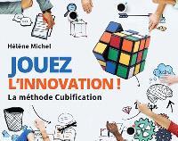 Jouez l'innovation ! : la méthode cubification