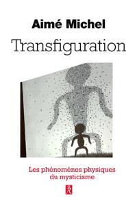 Transfiguration : métanoia : les phénomènes physiques du mysticisme