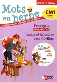Mots en herbe, CM1, cycle 3, le manuel qui accompagne tous les élèves : français, programmes 2016 : guide pédagogique avec CD-ROM