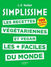 Simplissime : les recettes végétariennes et vegan les + faciles du monde : 100 recettes inédites