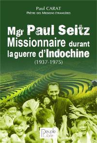 Mgr Paul Seitz : missionnaire durant la guerre d'Indochine (1937-1975)