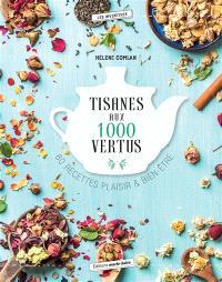 Tisanes aux 1.000 vertus : 80 recettes plaisir & bien-être