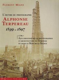 L'oeuvre du photographe Alphonse Terpereau : 1839-1897 : aux origines de la photographie d'architecture en Gironde et dans le midi de la France