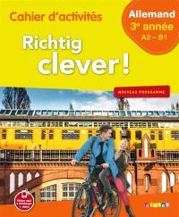 Richtig clever ! allemand 3e année, A2-B1 : cahier d'activités : nouveau programme