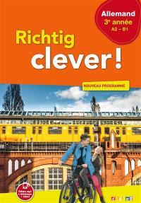 Richtig clever ! allemand 3e année, A2-B1 : nouveau programme