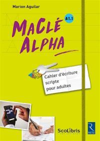 Ma clé Alpha, A1.1 : cahier d'écriture scripte pour adultes