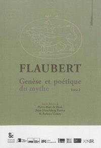 Flaubert. Volume 2, Genèse et poétique du mythe