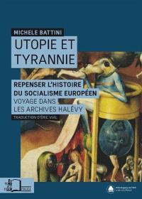 Utopie et tyrannie : repenser l'histoire du socialisme européen : voyage dans les archives Elie Halévy