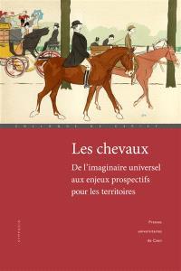 Les chevaux : de l'imaginaire universel aux enjeux prospectifs pour les territoires : actes du colloque de Cerisy (17-22 mai 2014)