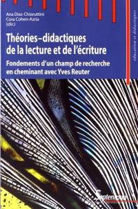 Théories-didactiques de la lecture et de l'écriture : fondements d'un champ de recherche en cheminant avec Yves Reuter