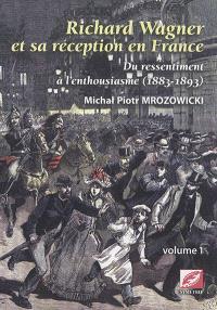 Richard Wagner et sa réception en France : du ressentiment à l'enthousiasme, 1883-1893