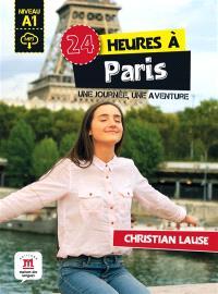 24 heures à Paris : une journée, une aventure : niveau A1