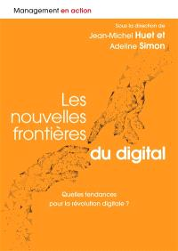 Les nouvelles frontières du digital : quelles tendances pour la révolution digitale ?