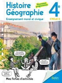 Histoire géographie, enseignement moral et civique 4e, cycle 4 : mes fiches d'activités : nouveaux programmes