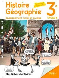 Histoire géographie, enseignement moral et civique 3e, cycle 4 : mes fiches d'activités : nouveaux programmes
