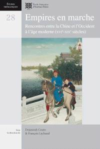 Empires en marche : rencontres entre la Chine et l'Occident à l'âge moderne (XVIe-XIXe siècles) = Empires on the move : encounters between China and the West in the early modern era (16th-19th centuries)