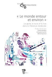 Le monde entour et environ : la geste, la route et le livre dans la littérature médiévale : mélanges offerts à Claude Roussel