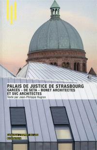 Le palais de justice de Strasbourg : Garcés-de Seta-Bonet architectes et SVC architectes