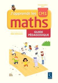 J'apprends les maths CM1 : guide pédagogique : programmes 2016