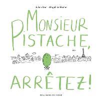 Monsieur Pistache, arrêtez !