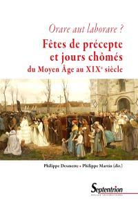 Orare aut laborare ? : fêtes de précepte et jours chômés : du Moyen Age au début du XIXe siècle