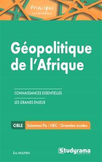 Géopolitique de l'Afrique : connaissances essentielles, les grands enjeux : Sciences Po, HEC, grandes écoles