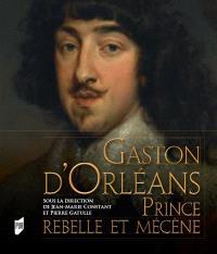 Gaston d'Orléans : prince rebelle et mécène
