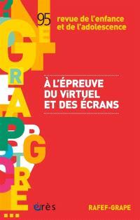 Revue de l'enfance et de l'adolescence. n° 95, A l'épreuve du virtuel et des écrans