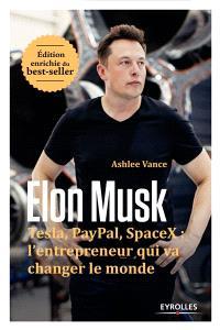 Elon Musk : Tesla, Paypal, Space X : l'entrepreneur qui va changer le monde