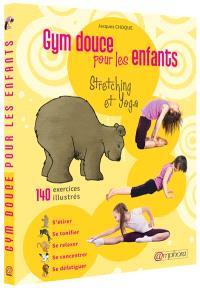 Gym douce pour les enfants : stretching et yoga : s'étirer, se tonifier, se relaxer, se concentrer, se défatiguer