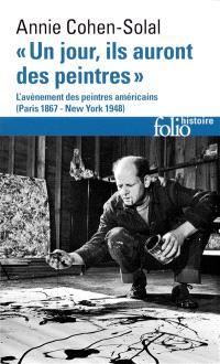 Un jour, ils auront des peintres : l'avènement des peintres américains (Paris 1867-New York 1948)