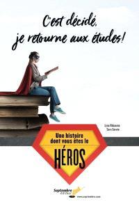 C'est décidé, je retourne aux études!  : une histoire dont vous êtes le héros
