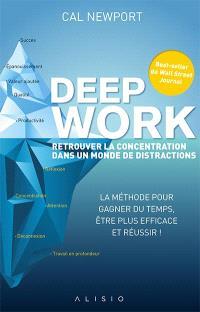 Deep work : retrouver la concentration dans un monde de distractions : la méthode pour gagner du temps, être plus efficace et réussir !