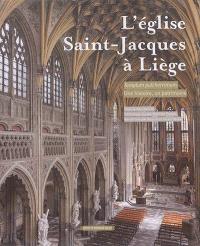 L'église Saint-Jacques à Liège : templum pulcherrimum : une histoire, un patrimoine