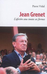 Jean Grenet : l'aficion sous toutes ses formes