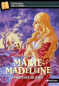 Marie-Madeleine : la protégée de Jésus